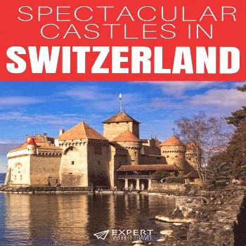 10 Spectacular Castles to visit in Switzerland | Expert World Travel Make your fairytale dreams com