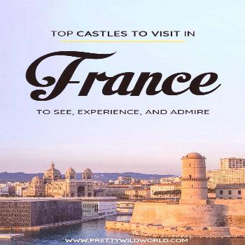 Chateaux in France: Top 10 Best Castles in France to Visit! Best Castles in France | castles in sou
